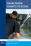 From Paper Charts to ECDIS- 2nd Edition, 2013
